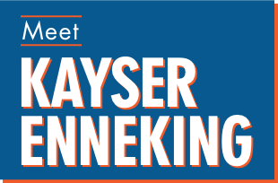 Meet Kayser Enneking
