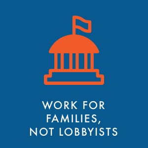 Work for families, not lobbyists