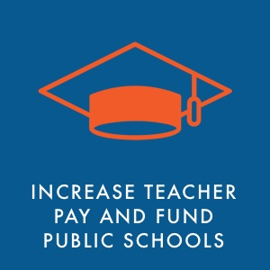 Increase teacher pay and fund public schools